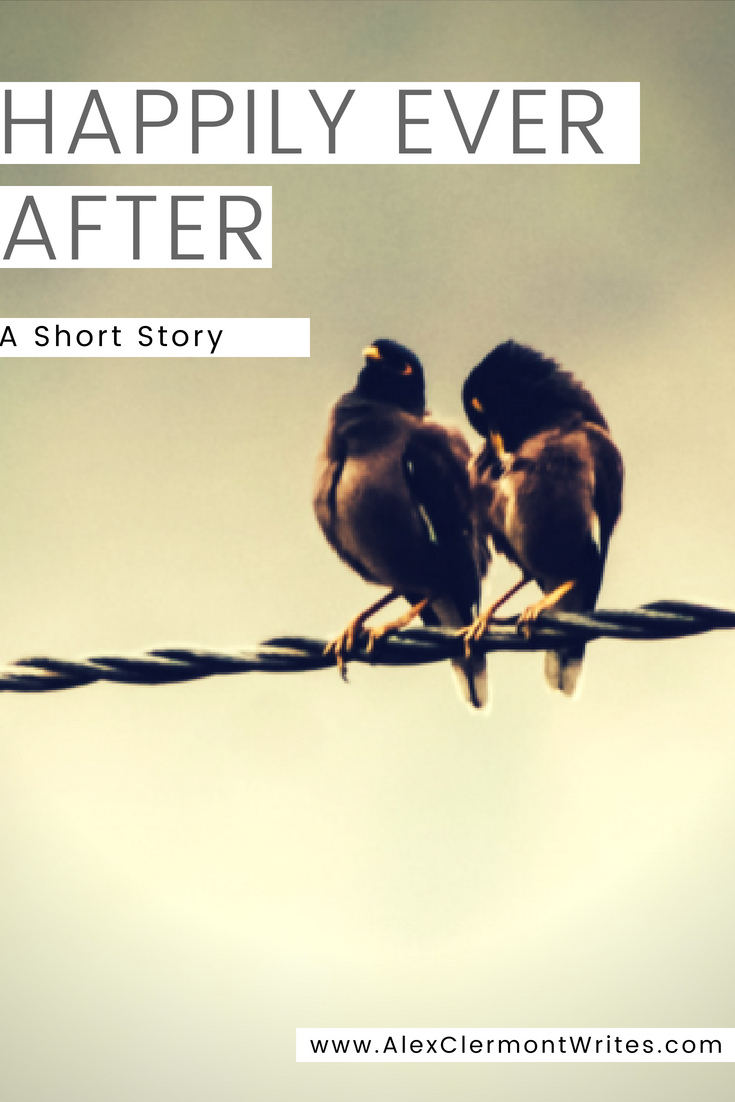 """Happily Ever After"" - a short story by Alex Clermont Writes"