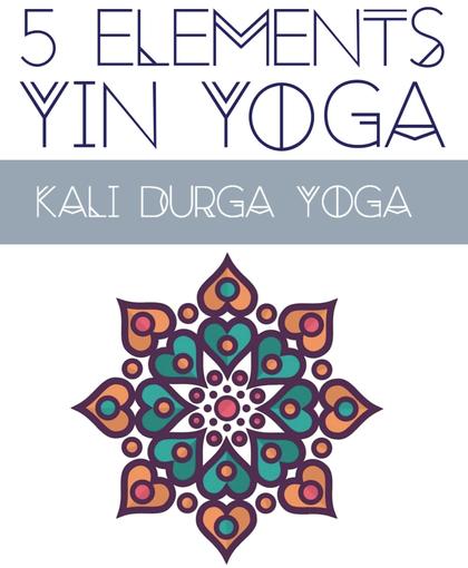 5 elements yin yoga, kali durga