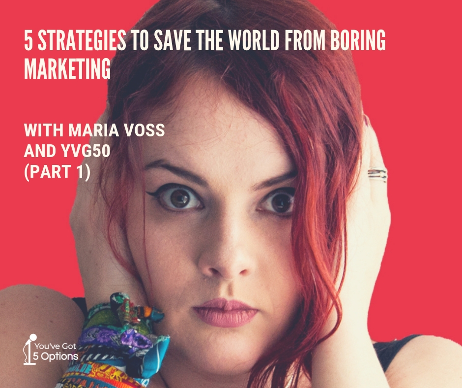 Five strategies to save the world from boring marketing Part 1 Maria Voss fb.jpg