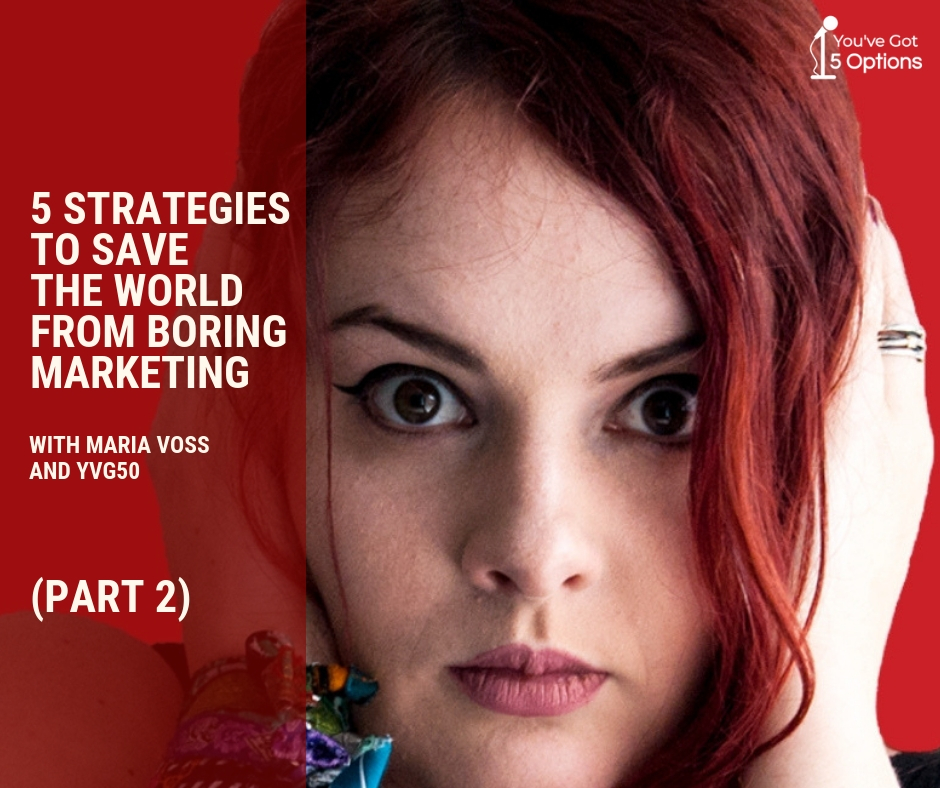 Five strategies to save the world from boring marketing Part 2 Maria Voss fb.jpg