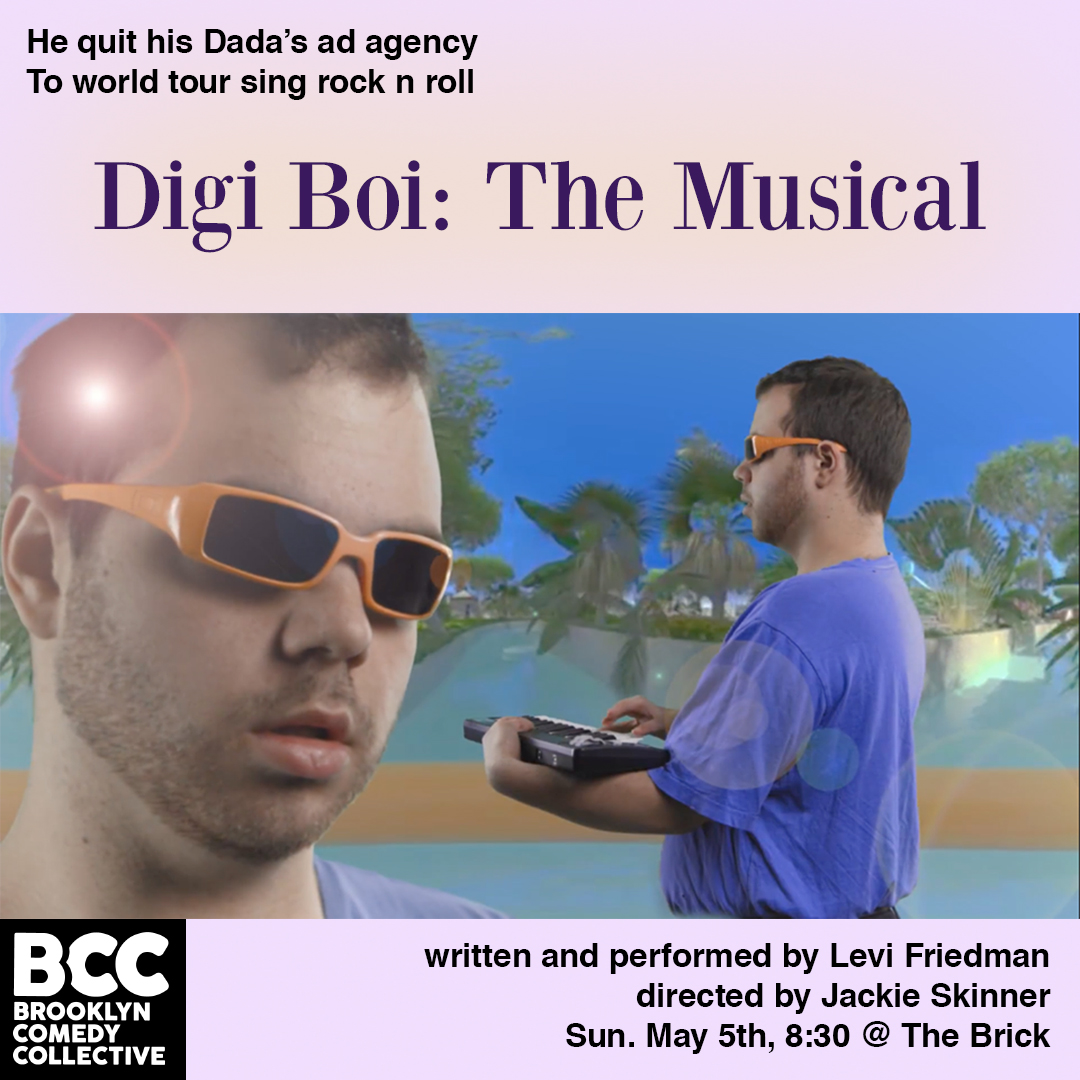 - Digi BoiDigi Boi works for his moron dada's ad agency, until he quits to go on a world tour. Like all fellow rock/pop stars, Digi Boi experiences wild times and heart break, except Digi Boi is cooler and smarter.Written and performed by Levi FriedmanDirected by Jackie Skinner