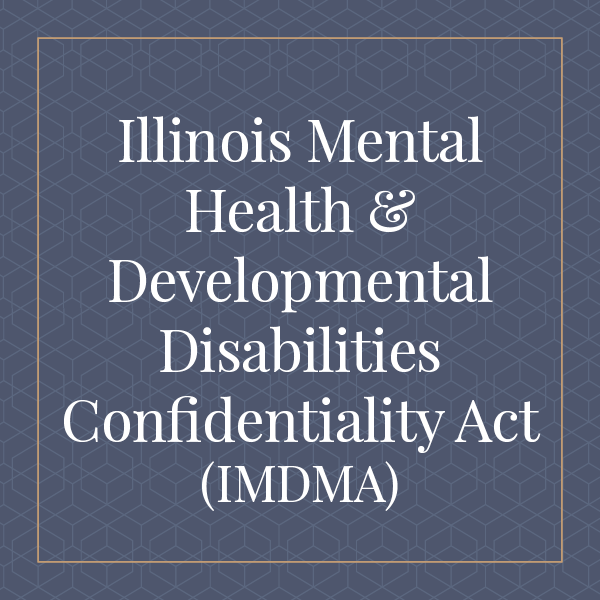 Illinois Mental Health and Developmental Disabilities Confidentiality Act (IMDMA)
