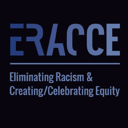 ERACCE ELIMINATING RACISM & CREATING & CELEBRATING EQUITY  Founded in 2000, ERACCE exists to eliminate structural racism and create a network of equitable Antiracist institutions and communities.  The vision of ERACCE is a Southwest Michigan region in which all institutions are fully inclusive and transformed, and exist within a fully inclusive and transformed society. In this vision, all institutions and the wider community have overcome systemic racism and all institutional life reflects full participation and shared power with diverse racial, cultural, and economic groups in determining mission, structure, constituency, policies and practices. There is full participation in decisions that shape the institution, and inclusion of diverse cultures, lifestyles, and interests. There is a sense of restored community and humanity.