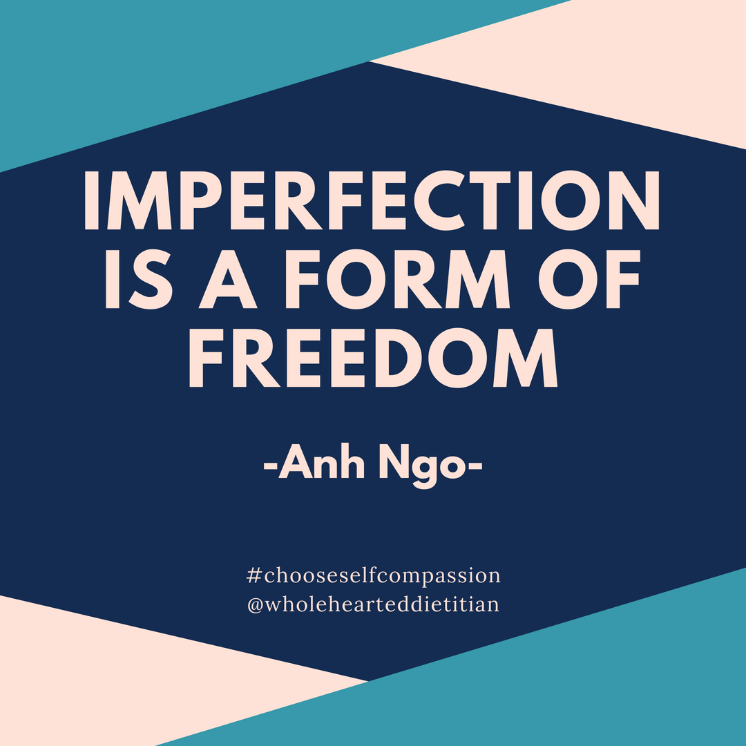 Perfection doesn't allow for human error and is a path of strict rules and regulations. How would your life change if you could let go of it and allow imperfection?
