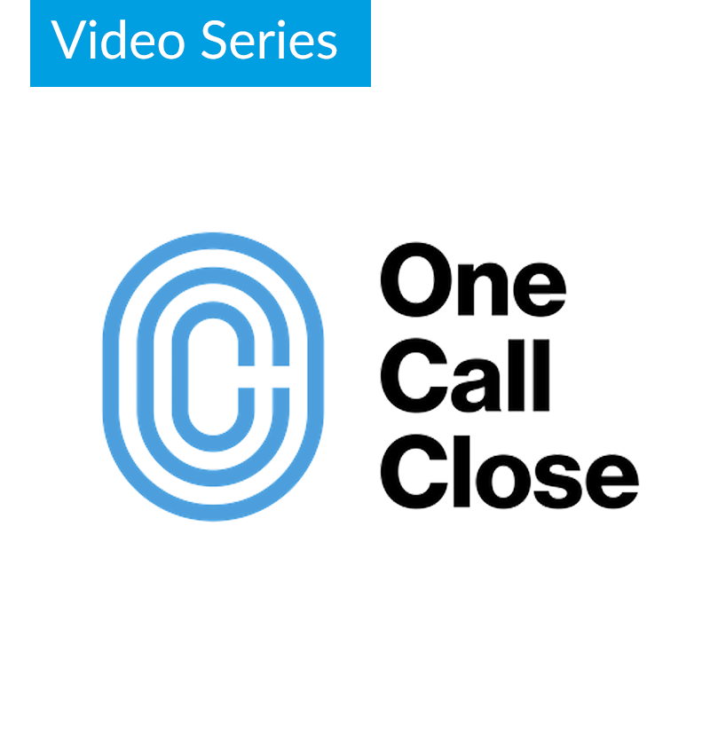 One Call Close - Video Series