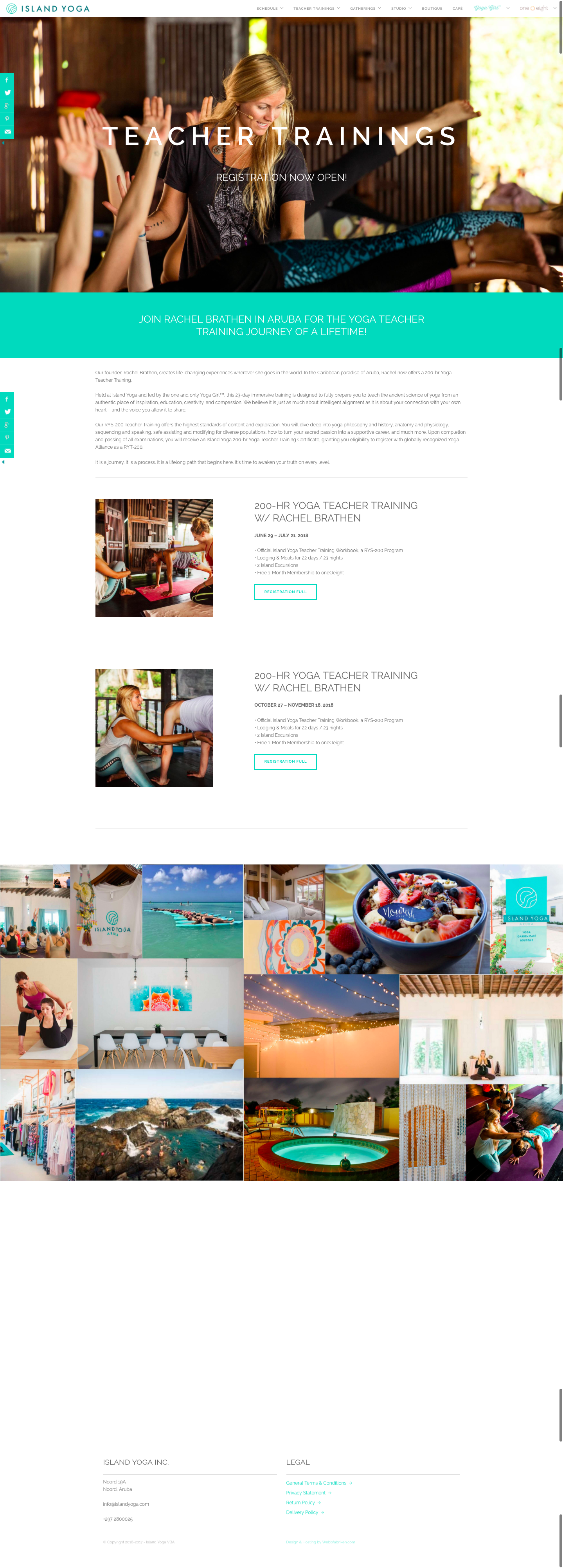 Teacher Training Homepage - Our founder, Rachel Brathen,creates life-changing experiences wherever she goes in the world. In the Caribbean paradise of Aruba, Rachel now offers a 200-hr Yoga Teacher Training.Held at Island Yoga and led by the one and only Yoga Girl™, this 23-day immersive training is designed to fully prepare you to teach the ancient science of yoga from an authentic place of inspiration, education, creativity, and compassion. We believe it is just as much about intelligent alignment as it is about your connection with your own heart – and the voice you allow it to share.Our RYS-200 Teacher Training offers the highest standards of content and exploration. You will dive deep into yoga philosophy and history, anatomy and physiology, sequencing and speaking, safe assisting and modifying for diverse populations, how to turn your sacred passion into a supportive career, and much more. Upon completion and passing of all examinations, you will receive an Island Yoga 200-hr Yoga Teacher Training Certificate, granting you eligibility to register with globally recognized Yoga Alliance as a RYT-200.It is a journey. It is a process. It is a lifelong path that begins here. It's time to awaken your truth on every level.View page in browser →
