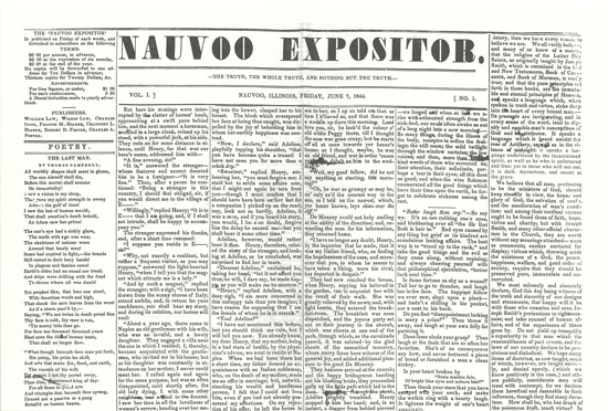 Nauvoo Expositor - The paper that ultimately led to the death of Joseph Smith. Many papers had previously accused Smith of may things, but he had not control over them, but since this paper was printed in the city he ruled he thought it was within his right to destroy it.