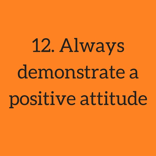 12. Always demonstrate a positive attitude.jpg