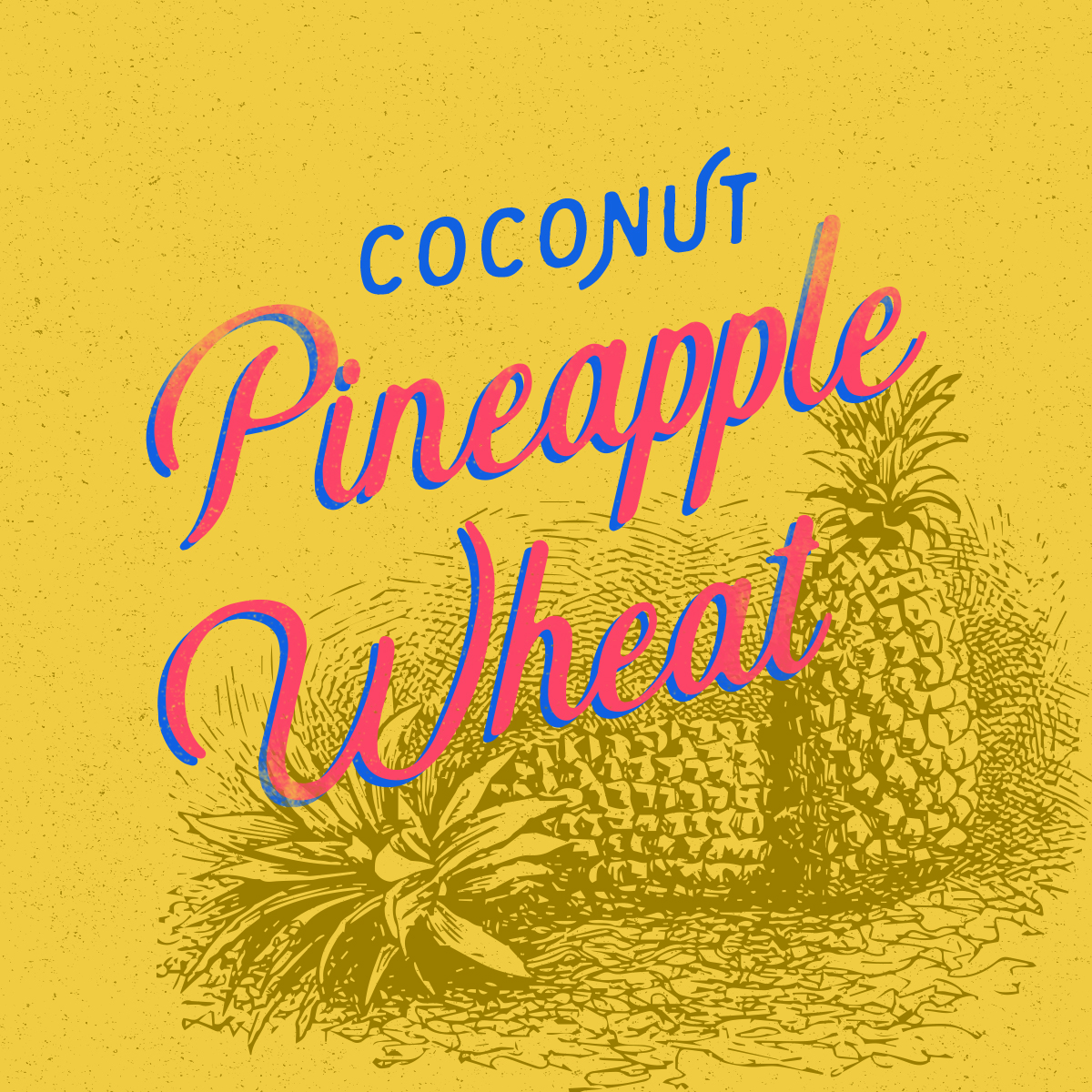 Coconut Pineapple Wheat
