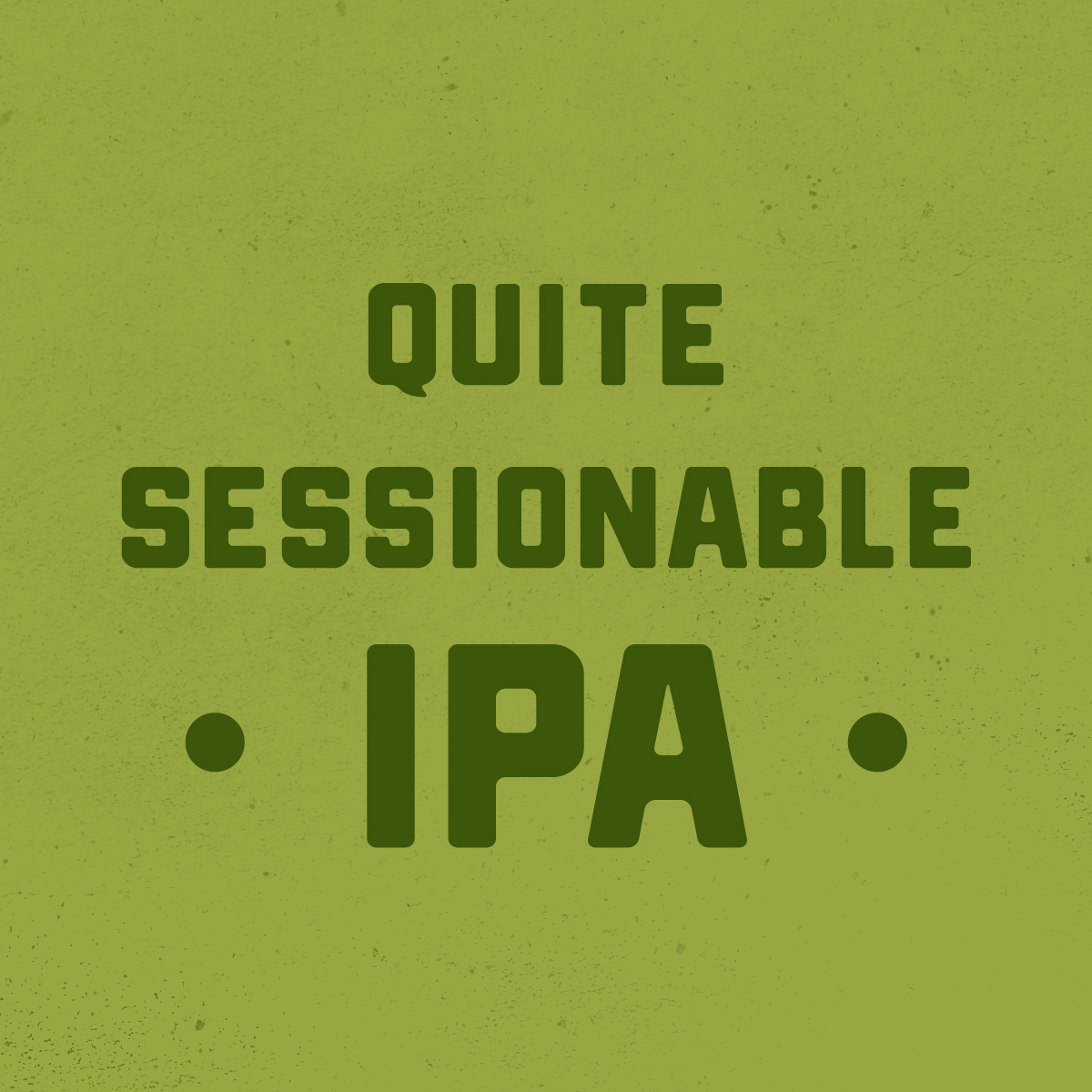 Quite Sessionable IPA
