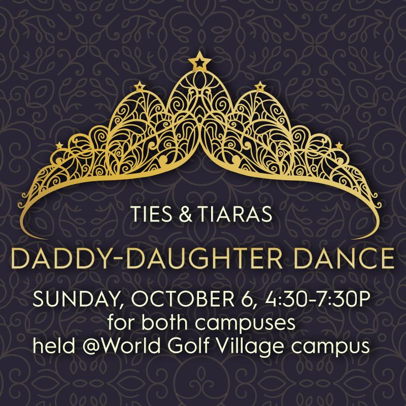 Ties & Tiaras—Daddy-Daughter Dance - Sunday, October 6, 4:30-7:30p @WGV campusfor World Golf Village & Wildwood campuses