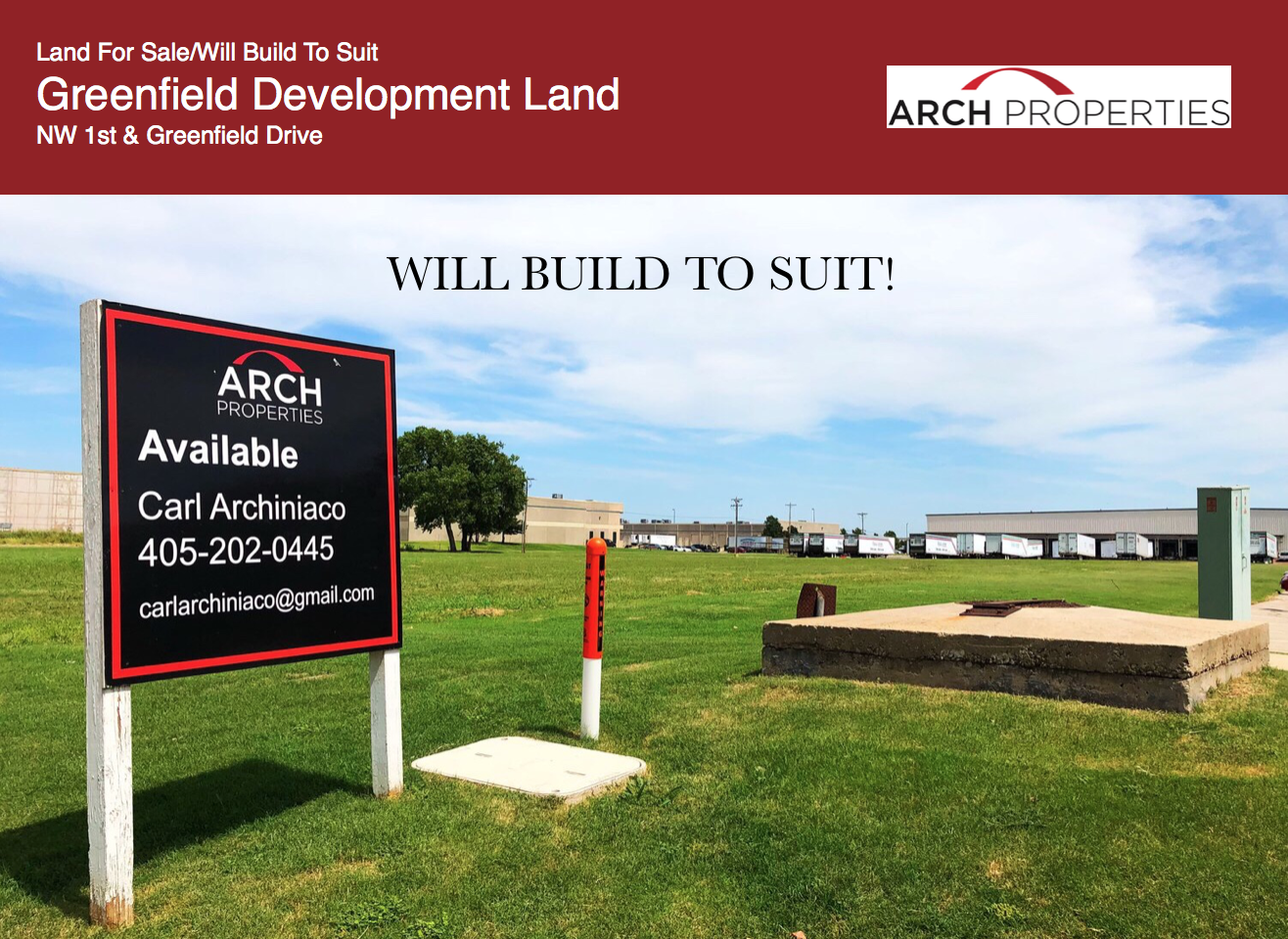 Greenfield Ozark at NW 1st and Greenfield Drive in Oklahoma City  Location: NW 1st St & Greenfield Drive, Oklahoma City, OK  Total Square Footage: 145,490 SF (3.34 AC+/-)  Price: $3.75/SF  Will build to suit.