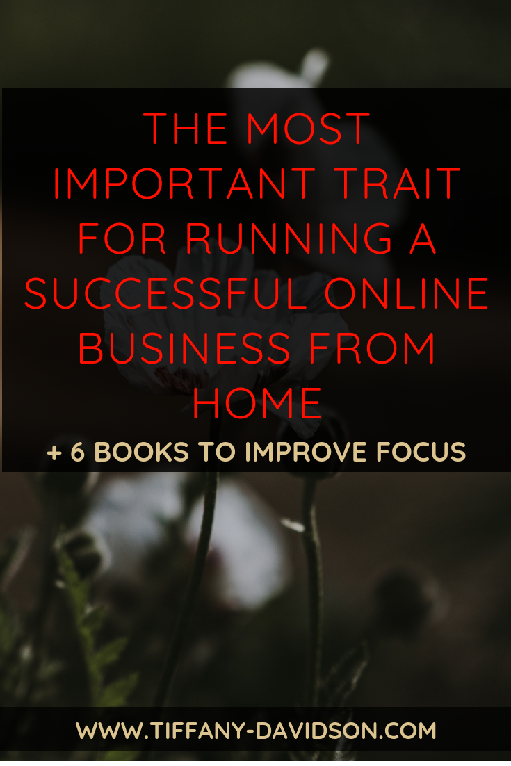 The Most Important Trait For Running A Successful Online Business From Home (+6 Books To Improve Focus).png