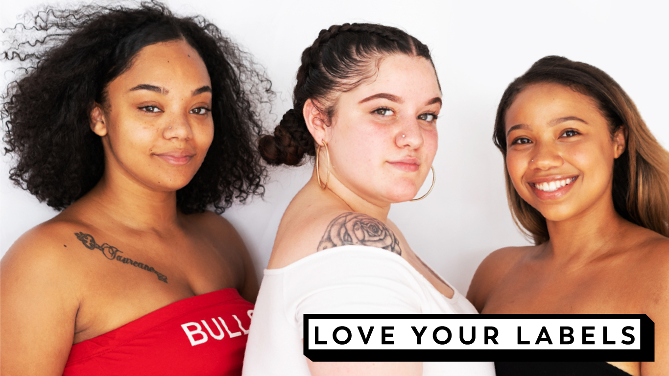 We are unique. We are united. The   Love Your Labels   campaign celebrates intersectionality and the diversity of the human race. We seek to inspire young people to live their truth and envision a world that puts equality at the front of our values system.