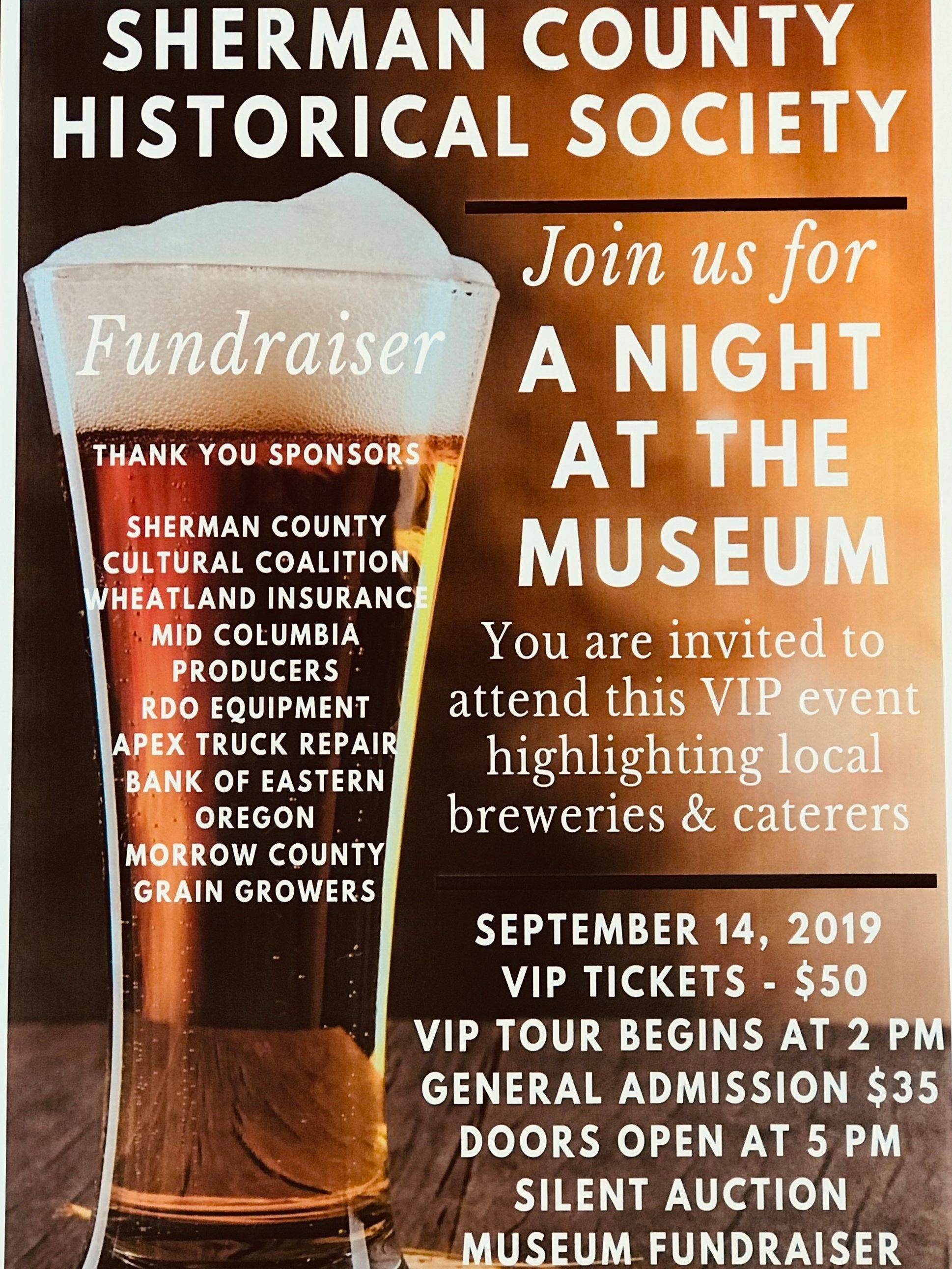 A Night at the Museum, Sept. 14th - Limited tickets available for purchase at the Sherman County Historical Museum. VIP tickets $50 each or Regular tickets $35 for this first annual Fundraiser.The Sherman County Historical Society Event Committee will be showcasing local breweries that will bring their favorite brews for an evening at the museum with dinner provided by local caterers.Limited number of VIP ticket holders will be bused to a secret location in the county, receive a special brew sample with appetizers, an exclusive tour of the mystery venue and then bused to the Museum in time for the main event.All money earned will be used for museum operations and general improvements for the historical society. There will also be a silent auction at this event and donations are also welcome. See you September 14th!