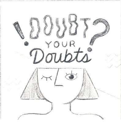 DOUBT+YOUR+DOUBTS_SKETCH.jpg