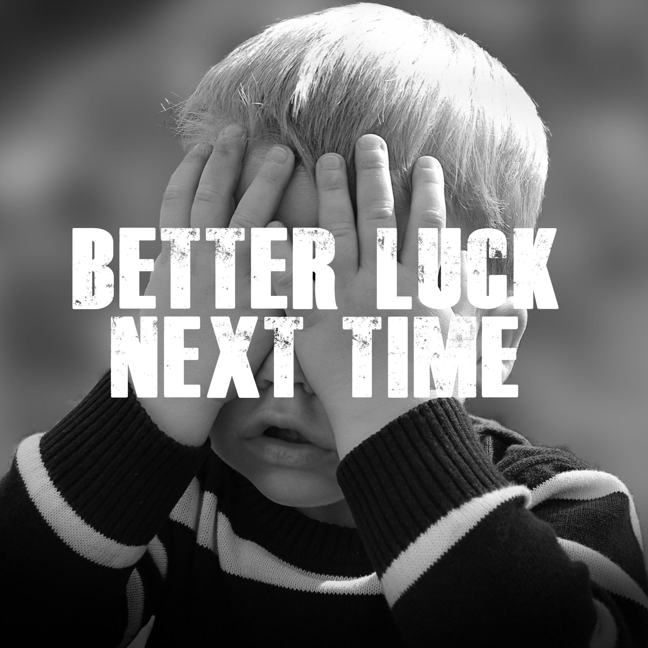 Better Luck Next Time 5.jpg