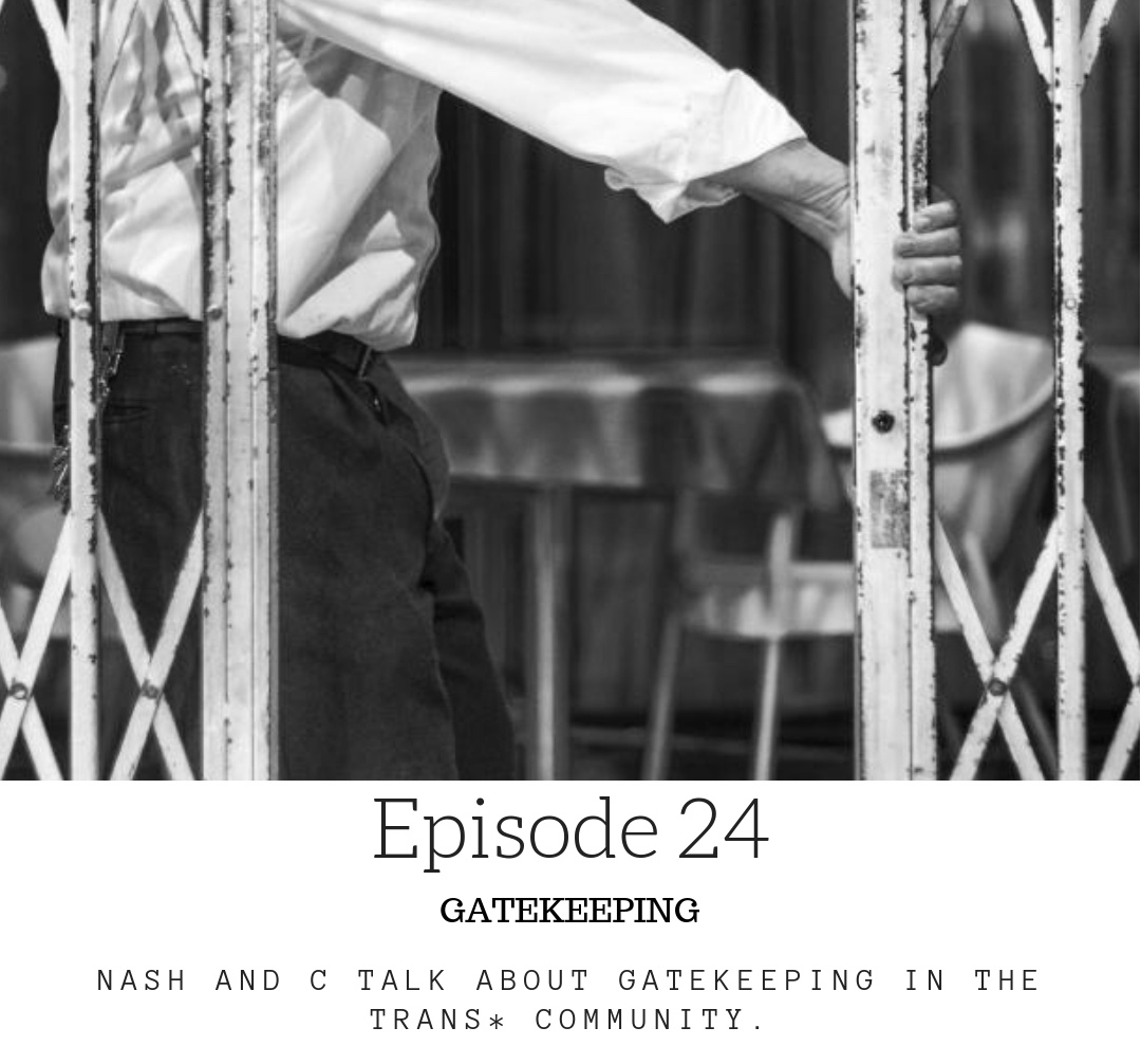 Gatekeeping. - In this episode, Nash and C discuss gatekeeping (the withholding of information around transitioning, trans* care, etc.) including their experiences dealing with it in medical situations, things they found helpful and the ways in which visibility and valuable information shared on social media matters.What challenges have you faced when trying to seek help and support for yourself?To listen to this episode, please visit us on itunes, podbean or stitcher.