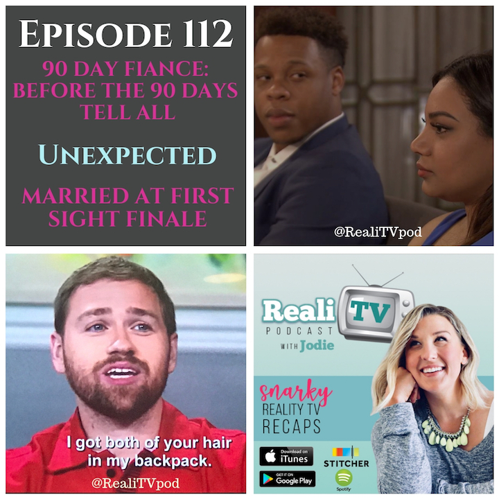 EPISODE 112 10.18.18 - We made it! The 90 Day Fiance: Before the 90 Days Tell All brought more cringes than questions. That's a win in my book! Find out who I think might Puff the Magic Dragon & which World War is most compatible with Jesse Von Trapp. On Unexpected, Max-No-Millions takes an undeserved nap and we find out where Diego got his timing from. Finally. FINALLY, on Married at First Sight, the couples make their final decisions and I get tipsy while suffering through it. My apologies!Thanks to my incredible sponsors this week:Shop www.poshmark.com with referral code REALITV for $5 off your purchase!Teami is offering listeners 20% off any order! www.teamiblends.com with code REALITV at checkout.Shop www.Swap.com and get 35% off most items using code REALITV!