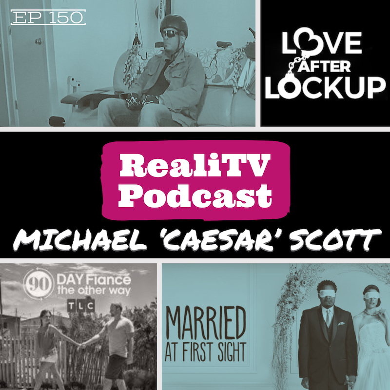 EPISODE 150: Michael 'Caesar' Scott 08.08.19 - I'm back from a little summer break and I almost got Orange is the New Black'd. Seriously. After the highlight of my summer, we dive into the new season of 90 Day Fiance Before the 90 Days. It will take me at least 90 days to remember how to spell Caesar. Over on 90 Day The Other Way, Evelin may smile once and Paul might have shit in his rubber pants.Love After Lockup has a real winner on their hands and his name is Lamar. He's technically a hostage too, but I'm confident WeTV can work out a ransom. Lastly, we have the gem that is Married at First Sight. Jerry Seinfeld brings me to a realization about moccasins that has forever changed me, although I will never thank him because he's a real asshole.