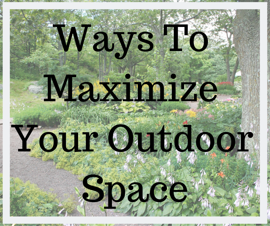 Ways To Maximize Your Outdoor Space.png