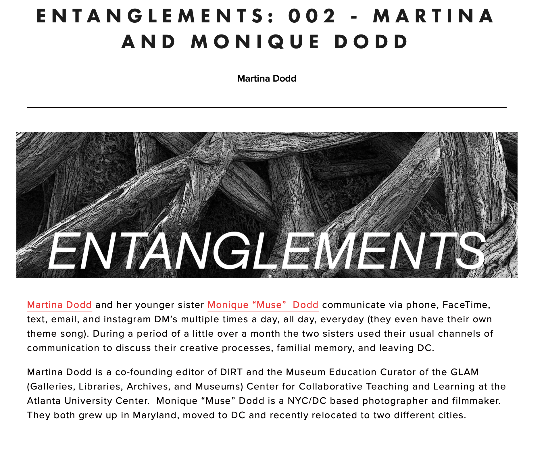"""ENTANGLEMENTS: 002 - MARTINA AND MONIQUE DODD - """"MA: Why was it important for you to involve our family in the film?MO: As I was showing the film to a few different people they asked me what did my family feel about the project, and at that point I hadn't really talked that much about the film with anyone, but mom and dad had seen the first part and were lowkey freaked out.Including my family was another way for me to connect myself with my ancestry, they are leading the way, Grandma Shirley is featured and the sound behind her says remember who you are, Grandma reminds me who I am, where I come from and that as a granddaughter of Shirley Mae Ross Gibson, I am not one to mess with, ok?"""""""