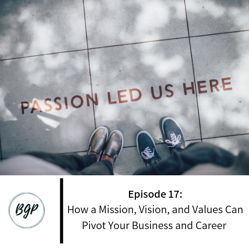 Episode 17 How a Mission, Vision, and Values Can Pivot Your Business and Career.png