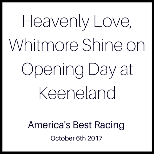 Heavenly Love, Whitmore Shine on Opening Day at Keeneland