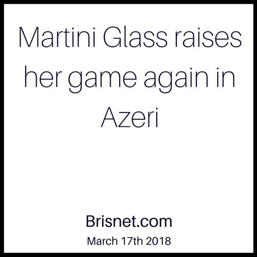 Martini Glass raises her game again in Azeri