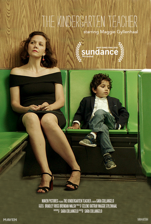 THE KINDERGARTEN TEACHEr - a kindergarten teacher in New York becomes obsessed with one of her students who she believes is a child prodigyDirector: sara collangeloProducers: celine rattray, maggie gyLlenhaalSTARRING: MAGGIE GYLLENHAALEXECUTIVE PRODUCERS: BRADLEY J. ROSS, Brendan WalshPRODUCTION COMPANIES: PIE FILMS, MAVEN PICTURES, MANHATTAN PRODUCTIONSDISTRIBUTOR: NETFLIXAWARDS: SUndance film festival 2018 / best directing