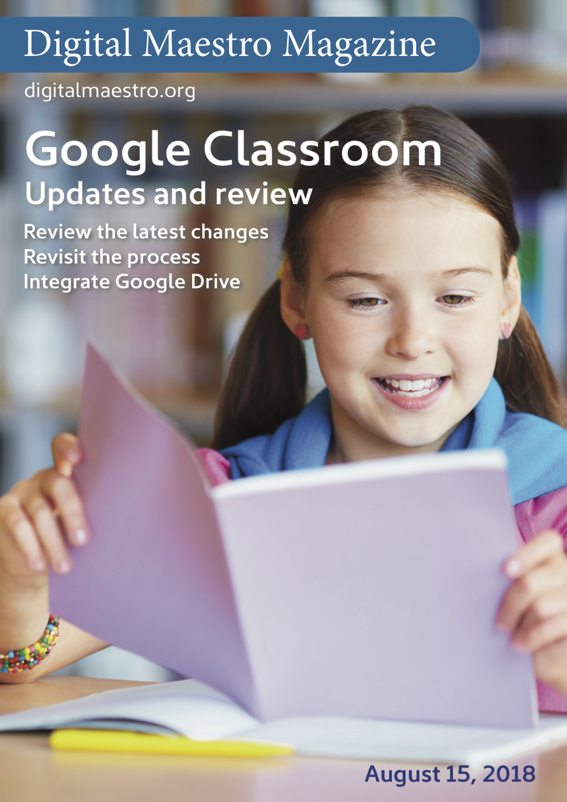 Google Classroom updates and Review - This issue covers updates made to Google Classroom in August 2018. The issue reviews the process for creating assignments and other content in Google Classroom.