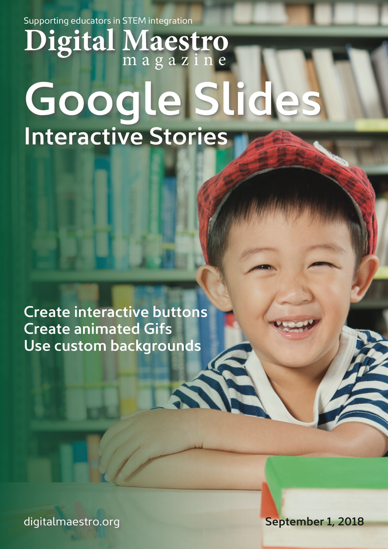 Google Slides - Interactive StoriesGoogle Slides is useful for more than presentations. Slides include a variety of options that are useful for creating interactive slides. Shapes like rounded rectangles are used for navigation buttons. Speech bubbles in the shapes palette are used for conversations between characters. Add backgrounds on slides to enhance the story with more visual interest. Use Google Drawings to create custom backgrounds. Include voice-over narration with embedded video. Use slide animations and transitions to enhance the story. Create your own animated Gifs with free Chrome browser applications.