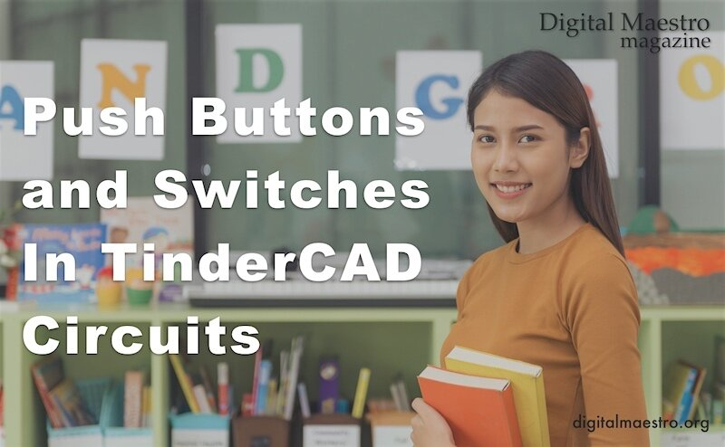 Push buttons and switches in tinkercad circuits