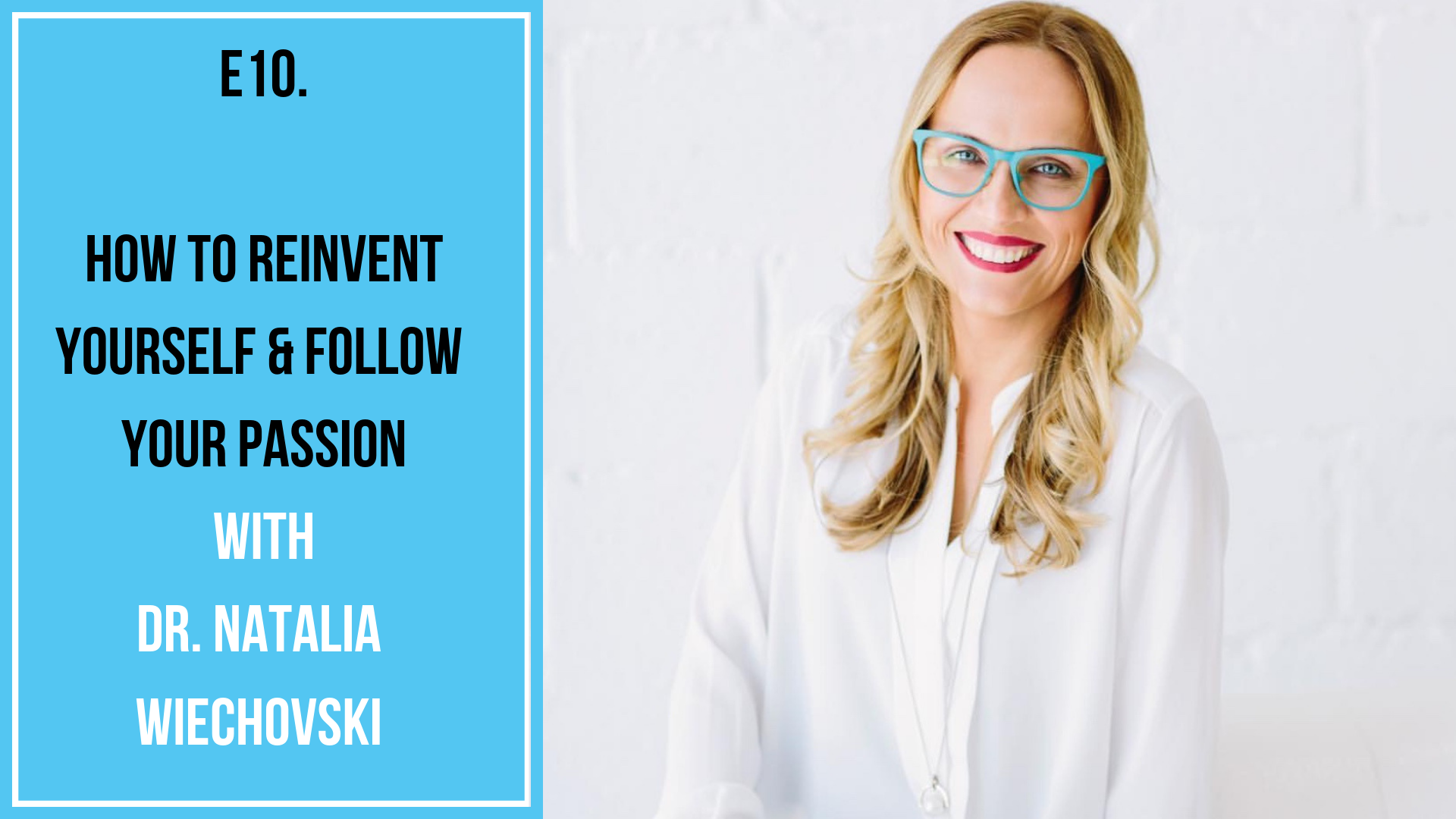 E10. How to reinvent yourself & follow your passion with Dr Natalia Wiechovski (1).png