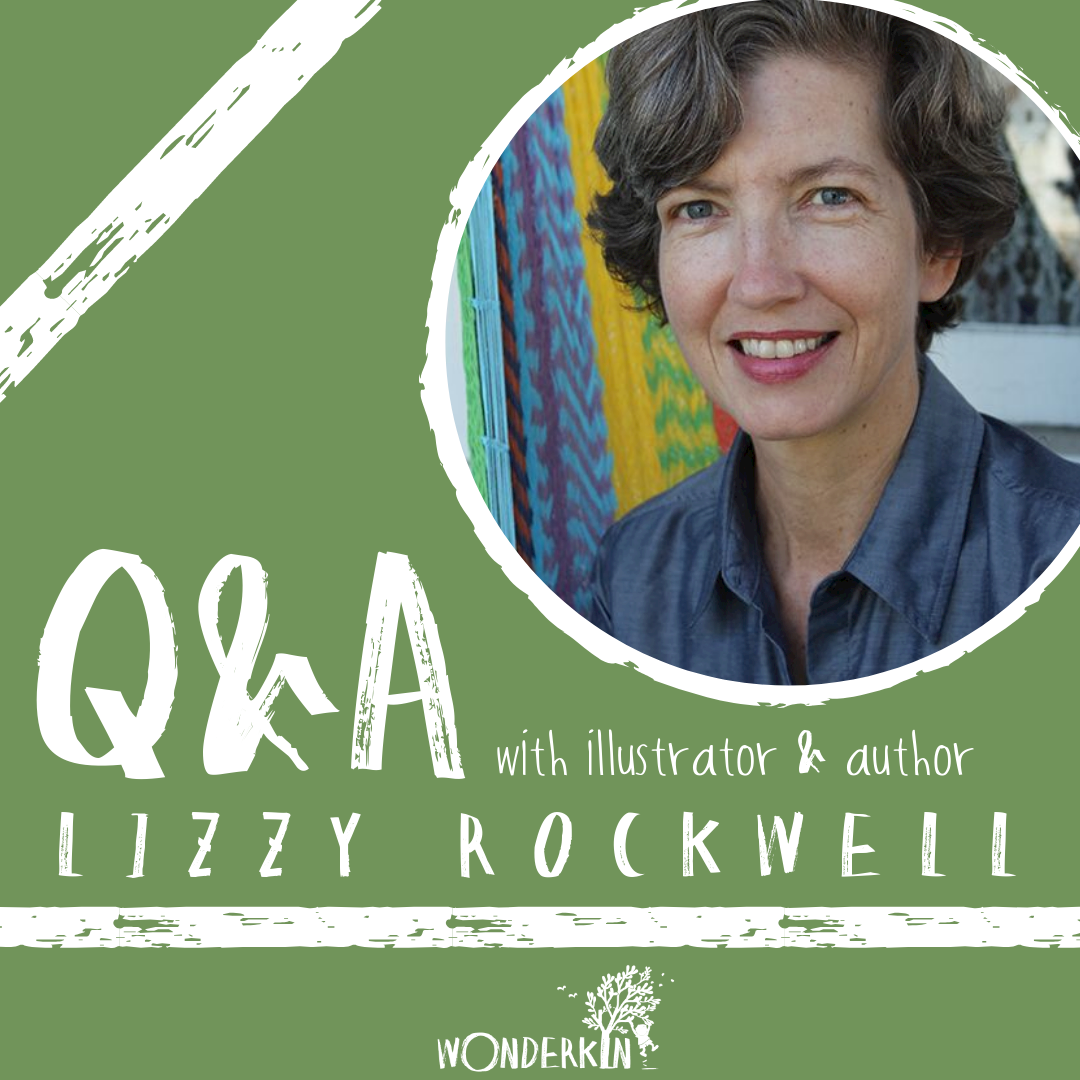 Q&A with illustrator & author Lizzy Rockwell | Wonderkin