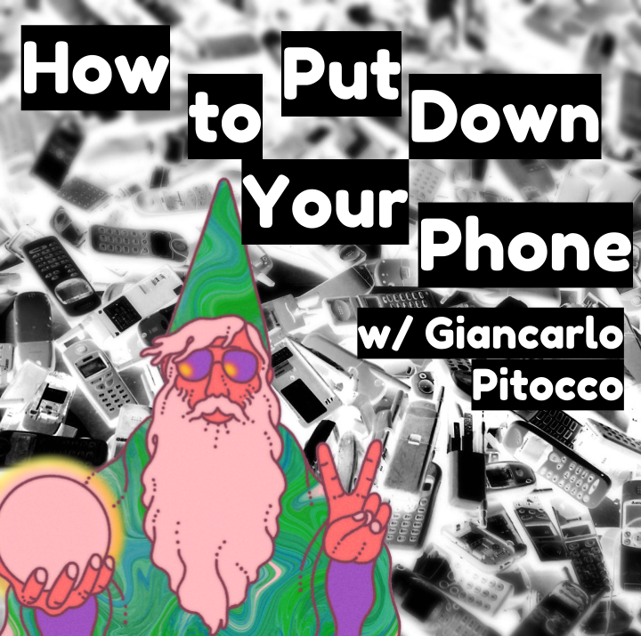 How to Put Down Your Phone (w/ Giancarlo Pitocco)