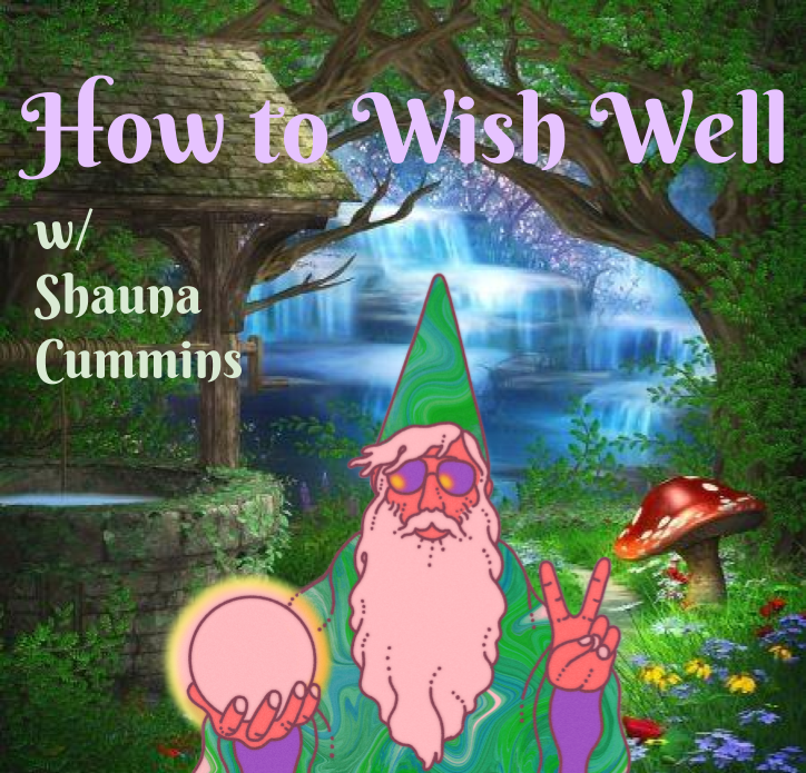 How to Wish Well (w/ Shauna Cummins)