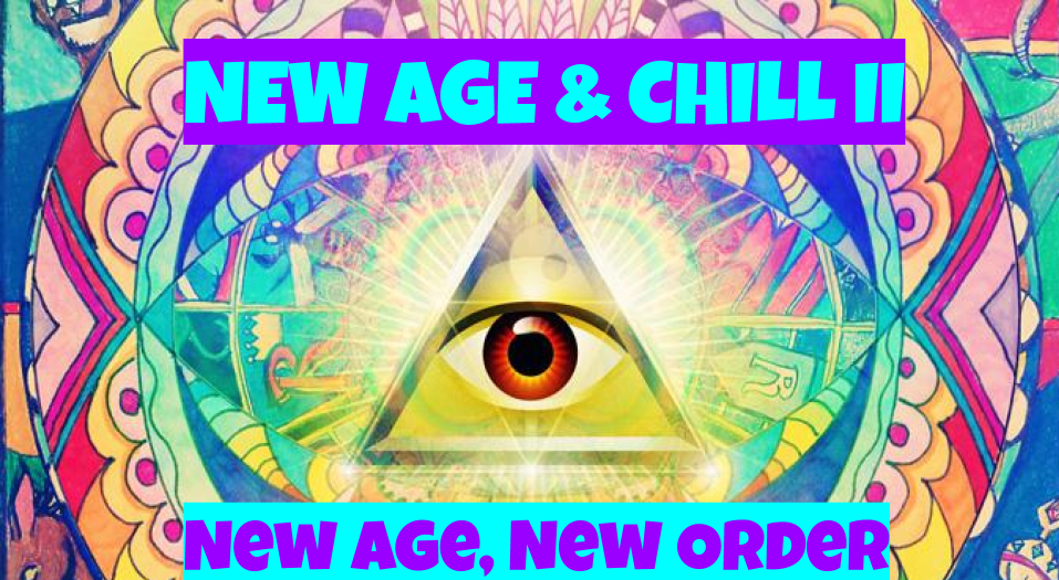 New Age & Chill: New Age, New Order