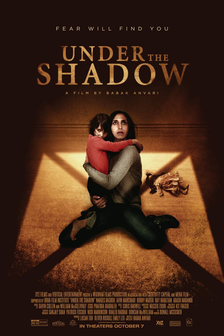 Under the Shadow (2016) - Directed By: Babak AnvariStarring: Narges Rashidi, Avin Manshadi, Bobby NaderiRating: PG-13 for Terror, Scary Images and Brief LanguageRunning Time: 1 Hour 24 MinTMM: 4.5/5Strengths: Symbolism, Writing, Directing, AtmosphereWeaknesses: Weak Climax, Follows Some Horror Tropes