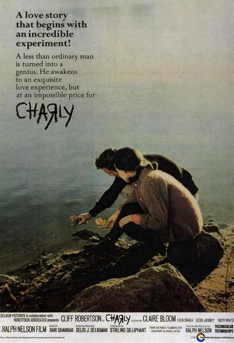 Charly (1968) - Directed By: Ralph NelsenStarring: Cliff Robertson, Claire Bloom, Lilia Skala, Leon JanneyRating: MRunning Time: 1 Hour 43 MinTMM: 3/5Strengths: ActingWeaknesses: Disjointed Editing, Bizarre Sequence in the Middle