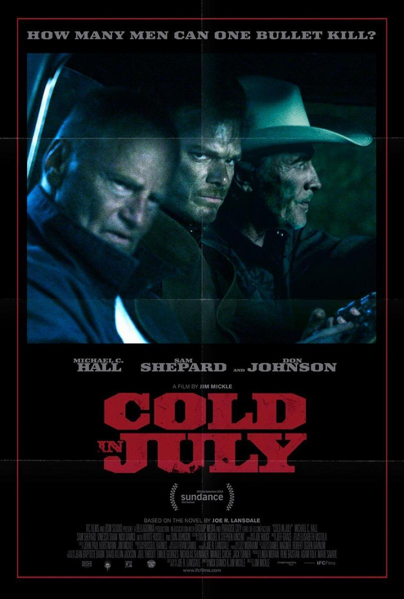 Cold in July - Directed by: Jim MickleStarring: Michael C. Hall, Sam Shepard, Don JohnsonRated: R for Disturbing Bloody Violence, Language and Some Sexuality/ NudityRunning Time: 1 h 49 mTMM Score: 3.5 starsSTRENGTHS: Writing, PacingWEAKNESSES: Some Acting
