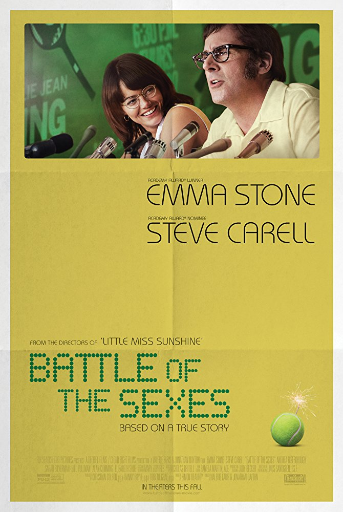 Battle of the Sexes (2017) - Directed by: Jonathan Dayton, Valerie FarisStarring: Emma Stone, Steve Carell, Andrea RiseboroughRated: PG-13 for Some Sexual Content and Partial NudityRunning Time: 2 h 1 mTMM Score: 3.5 stars out of 5STRENGTHS: Acting, Writing, DirectingWEAKNESSES: Pacing, Heavy-Handed Themes