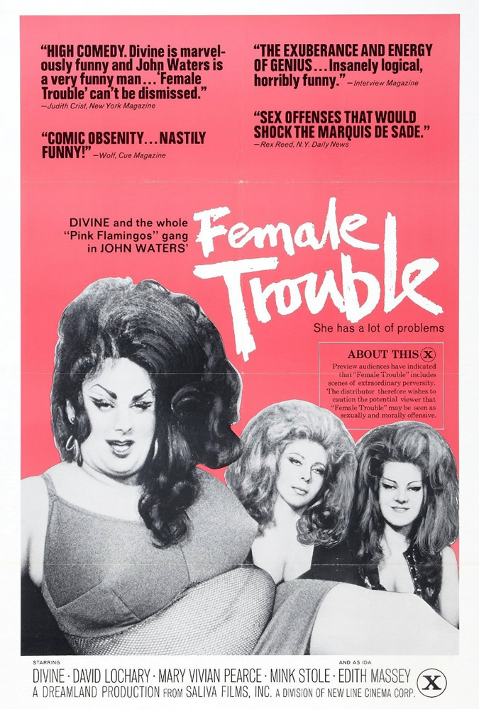 Female Trouble (1974) - Directed by: John WatersStarring: Divine, David Lochary, Mary Vivian Pearce, Mink Stole, Edith MasseyRated: NC-17Running Time: 1 h 29 mTMM Score: 3.5 stars out of 5STRENGTHS: Writing, Directing, EccentricityWEAKNESSES: Content, Acting(?), Cinematography
