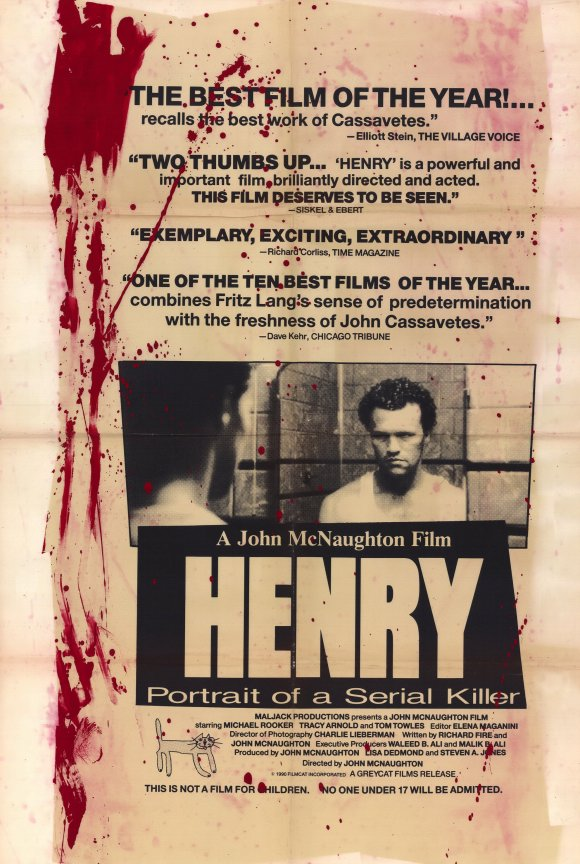 Henry: Portrait of a Serial Killer (1986) - Directed by: John McNaughtonStarring: Michael Rooker, Tracy Arnold, Tom TowlesRated: NR (Suggested R-NC-17 for Extreme Violence and Sadistic Behavior, Disturbing Content Including Rape, and For Language)Running Time: 1 h 23 mTMM Score: 3 stars out of 5STRENGTHS: Writing, Directing, ActingWEAKNESSES: Extreme Content