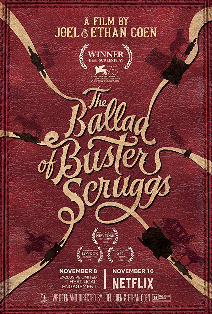 The Ballad of Buster Scruggs (2018) - Directed by: Ethan Coen, Joel CoenStarring: Tim Blake Nelson, Clancy Brown, James Franco, Liam Neeson, Zoe Kazan, Brendan Gleeson, Tom WaitsRated: R for Some Strong ViolenceRunning Time: 2 h 12 mTMM Score: 4.5 stars out of 5STRENGTHS: Coen Bros Flair, Irreverence and Poignancy, Clever WritingWEAKNESSES: Some CGI and Sets Look A Little Cheap