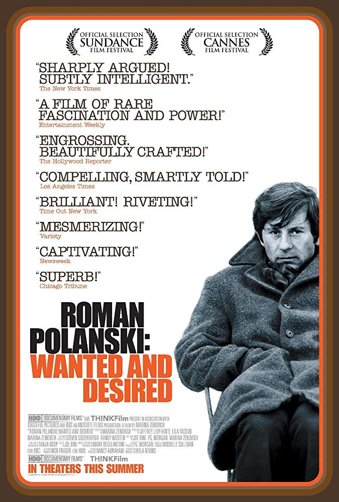 Roman Polanski: Wanted and Desired (2008) - Directed by: Marina ZenovichStarring: Roman Polanski, Samantha Geimer, Mia FarrowRated: NR (Suggested R for Thematic Elements and Sexual Dialogue)Running Time: 1 h 39 mTMM Score: 4.5 stars out of 5STRENGTHS: Story, PresentationWEAKNESSES: