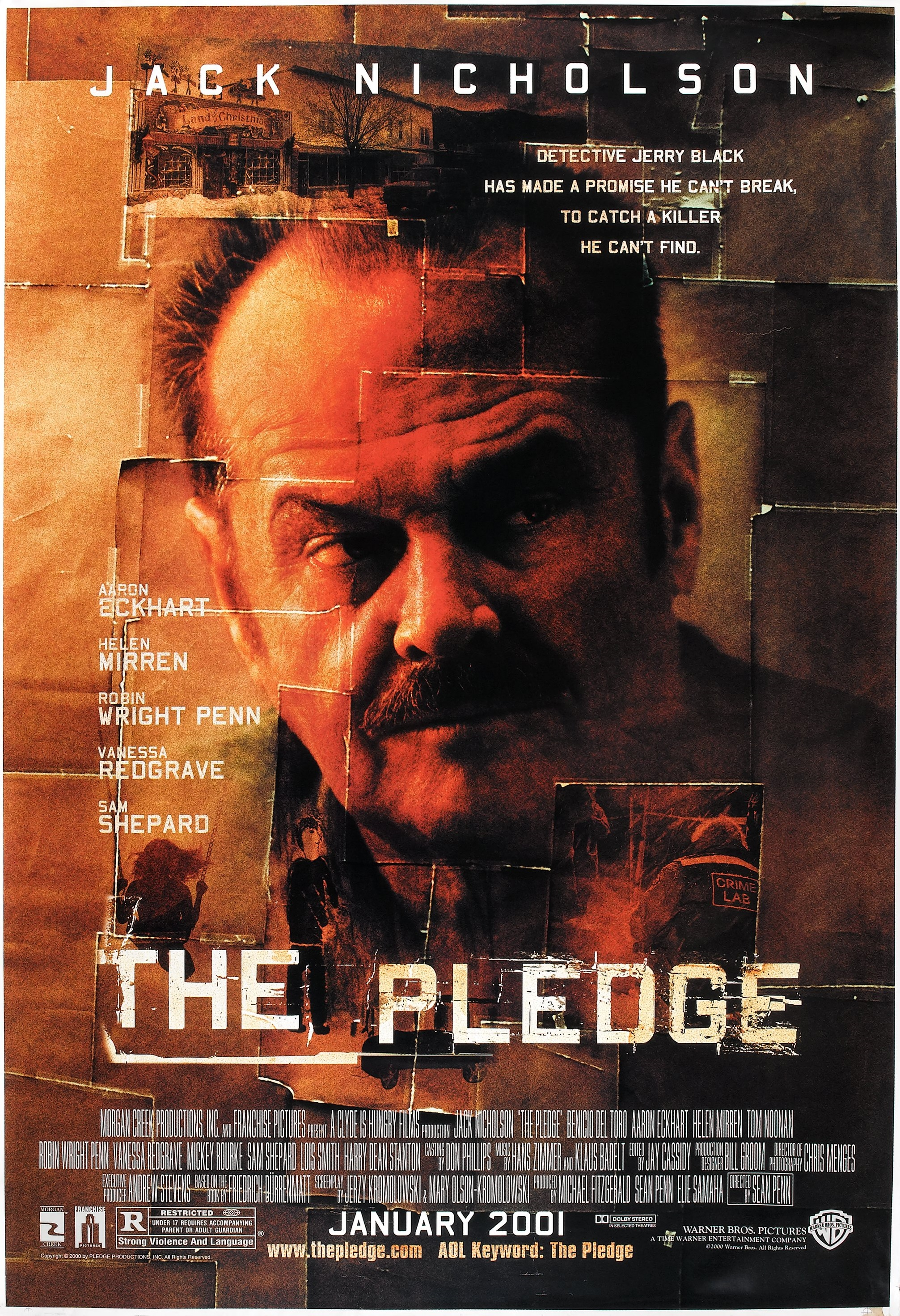 The Pledge (2001) - Directed by: Sean PennStarring: Jack Nicholson, Aaron Eckhart, Benicio Del Toro, Patricia Clarkson, Helen Mirren, Robin Wright, Mickey Rourke, Sam Shepard, Harry Dean Stanton, Lois Smith, Vanessa RedgraveRated: R for Strong Violence and LanguageRunning Time: 2 h 4 mTMM Score: 4 stars out of 5STRENGTHS: Unexpected Twist on a Familiar Storyline, DirectingWEAKNESSES: Some Overly Coincidental Moments, Some Dicey Acting