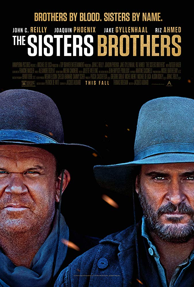 The Sisters Brothers (2018) - Directed by: Jaques AudiardStarring: John C. Reilly, Joaquin Phoenix, Jake Gyllenhaal, Riz AhmedRated: R RatedRunning Time: 2h 1mTMM Score: 3 StarsSTRENGTHS: ActingWEAKNESSES: Unfocused Story and Tone