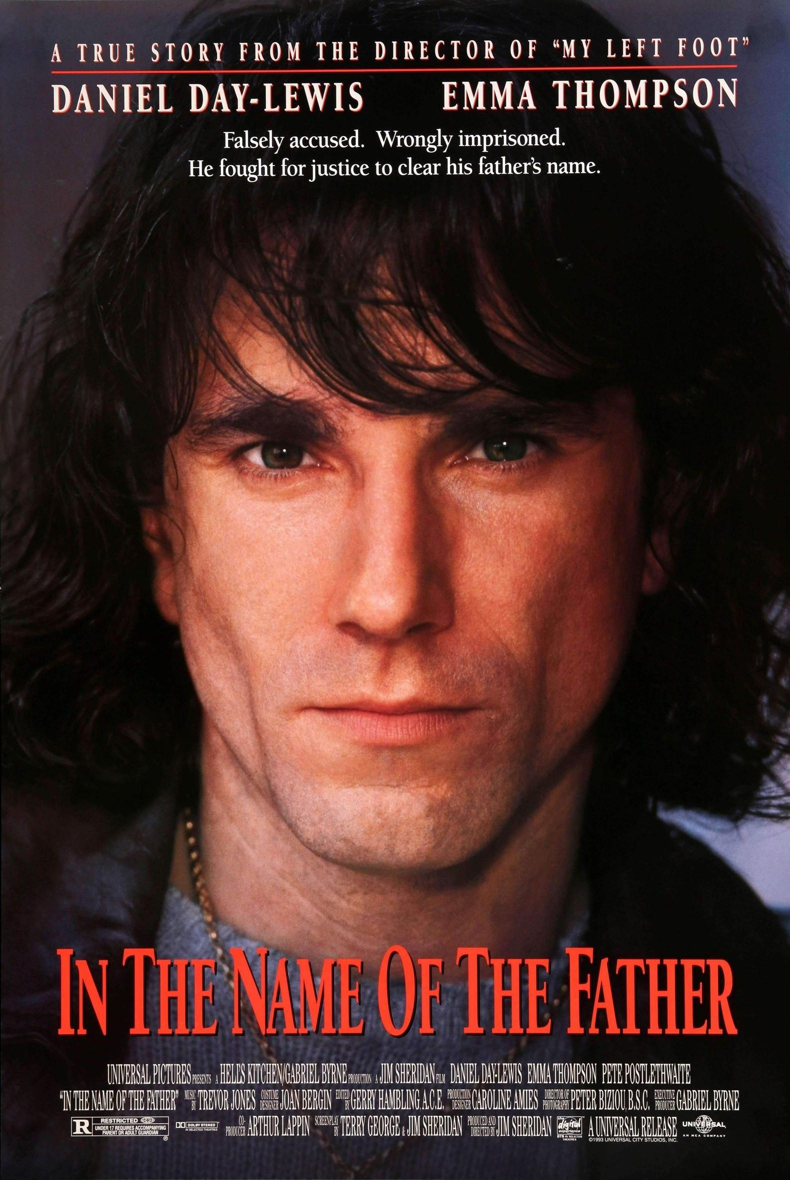 In The Name of the Father (1993) - Directed by: Jim SheridanStarring: Daniel Day Lewis, Pete Postlethwaite, Emma ThompsonRated: R for Language and Politically-Generated ViolenceRunning Time: 2 h 13 mTMM Score: 3.5 stars out of 5STRENGTHS: Acting, StoryWEAKNESSES: Uneven Pacing, A Bit Dramatic