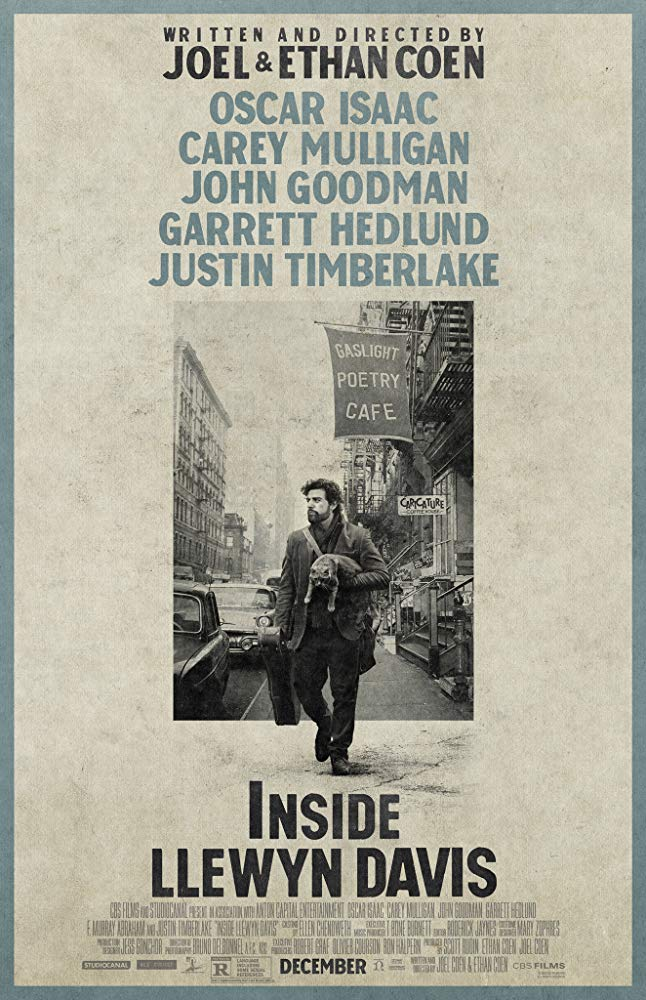 Inside Llewyn Davis (2013) - Directed By: Joel & Ethan CoenStarring: Oscar Isaac, Carey Mulligan, Adam Driver, John Goodman, Justin TimberlakeRated: RRun Time: 1h 44mTMM Score: 5 StarsStrengths: Performances, Music, CinematographyWeakness: None